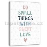 Obraz na plátně dělat malé věci s velkou láskou 40 x 50 cm